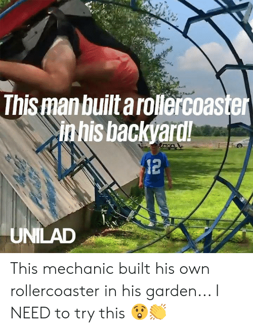 Dank, Mechanic, and 🤖: This man built arollercoaster  in his backyard!  12  UNILAD This mechanic built his own rollercoaster in his garden... I NEED to try this 😲👏