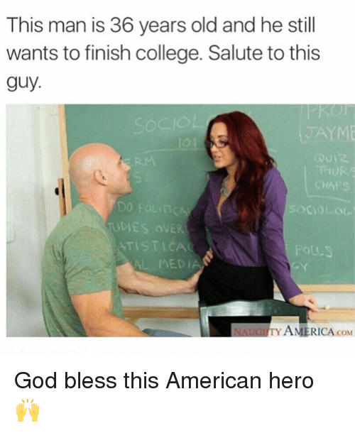 chaps: This man is 36 years old and he still  wants to finish college. Salute to this  guy.  ANY ME  CHAPS  socio  UDIES OVER  AL MEDIA  AMERICA coM God bless this American hero 🙌