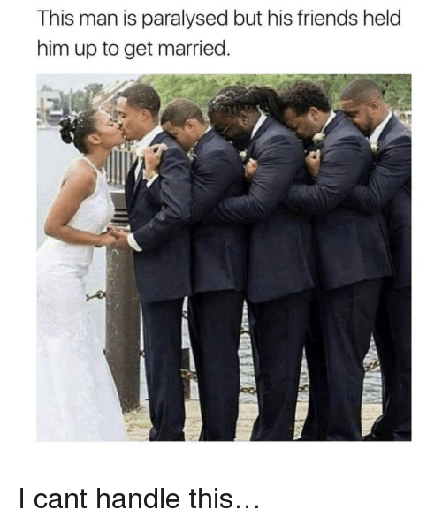 Cant Handle This: This man is paralysed but his friends held  him up to get married <p>I cant handle this&hellip;</p>