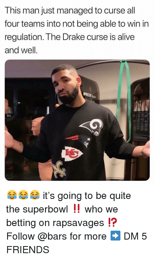 betting: This man just managed to curse all  four teams into not being able to win in  regulation. The Drake curse is alive  and well.  12 😂😂😂 it's going to be quite the superbowl ‼️ who we betting on rapsavages ⁉️ Follow @bars for more ➡️ DM 5 FRIENDS