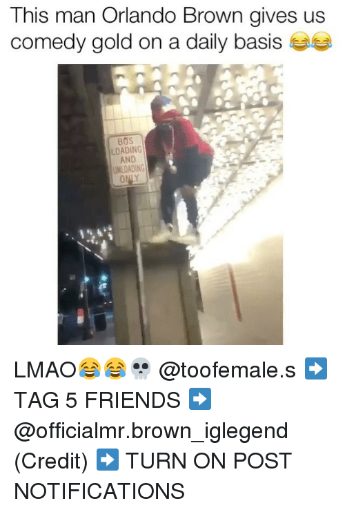 Orlando Brown: This man Orlando Brown gives us  comedy gold on a daily basis  BOS  LOADING  AND  UNLOADING LMAO😂😂💀 @toofemale.s ➡️ TAG 5 FRIENDS ➡️ @officialmr.brown_iglegend (Credit) ➡️ TURN ON POST NOTIFICATIONS