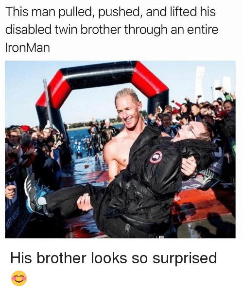 Ironman, Brother, and Man: This man pulled, pushed, and lifted his  disabled twin brother through an entire  IronMan His brother looks so surprised 😊