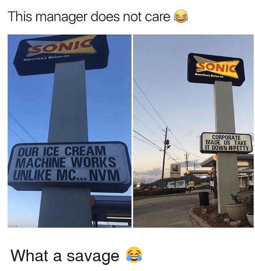 take-it-down: This manager does not care  CORPORATE  MADE US TAKE  IT DOWN井PETTY  OUR ICE CREAM  MACHINE WORKS  UNLIKE MC… NVM What a savage 😂