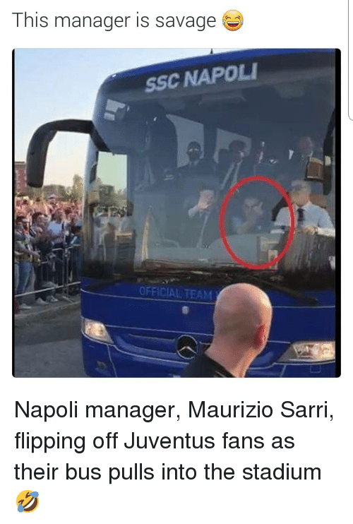 ssc: This manager is savage  SSC NAPOLI  OFFICIAL TEAM Napoli manager, Maurizio Sarri, flipping off Juventus fans as their bus pulls into the stadium 🤣
