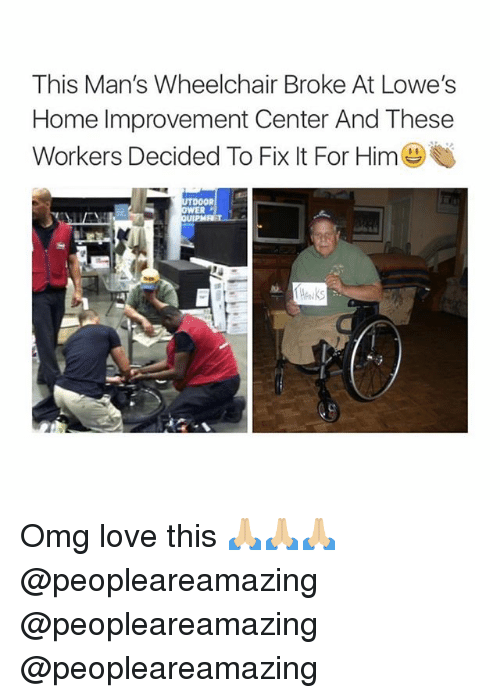 Home Improvement: This Man's Wheelchair Broke At Lowe's  Home Improvement Center And These  Workers Decided To Fix It For Him() Omg love this 🙏🏼🙏🏼🙏🏼 @peopleareamazing @peopleareamazing @peopleareamazing