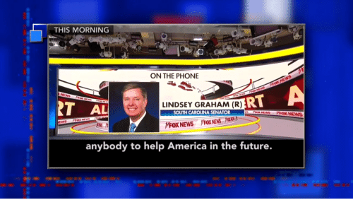 lindsey graham: THIS MORNING  ON THE PHONE  VFOX NEWS  KNEWS  A  Mox NEWS  RT  LINDSEY GRAHAM (R)RT  AL  SOUTH CAROLINA SENATOR  roX NEWS  VFOX NEWS  MoX NEWs  EWS  FOX NEWS 1PAR G  VFOX NEWS  anybody to help America in the future.