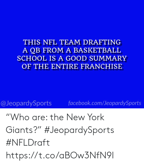 "Drafting: THIS NFL TEAM DRAFTING  A QB FROM A BASKETBALL  SCHOOL IS A GOOD SUMMARY  OF THE ENTIRE FRANCHISE  @JeopardySports facebook.com/JeopardySports ""Who are: the New York Giants?"" #JeopardySports #NFLDraft https://t.co/aBOw3NfN9I"