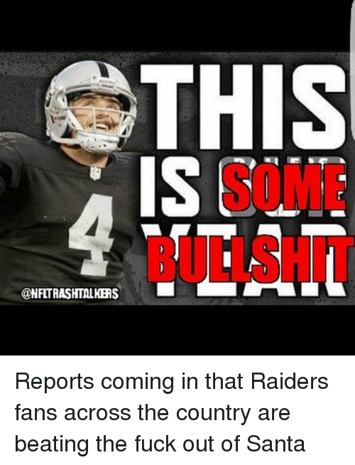raiders-fans: THIS  @NFLTRASHTALKERS Reports coming in that Raiders fans across the country are beating the fuck out of Santa