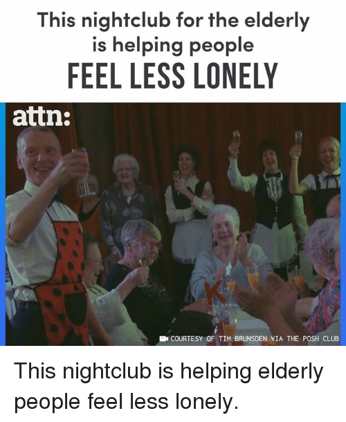 Nightclub: This nightclub for the elderly  is helping people  FEEL LESS LONELY  attn:  EN COURTESY OF TIM BRUNSDEN VIA THE POSH CLUB This nightclub is helping elderly people feel less lonely.