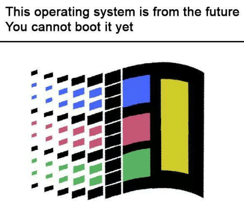 operating system: This operating system is from the future  You cannot boot it yet