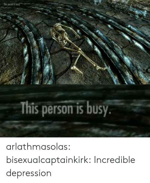 Tumblr, Blog, and Depression: This person isb  x Searo  Miraak   This person is busy arlathmasolas:  bisexualcaptainkirk: Incredible  depression