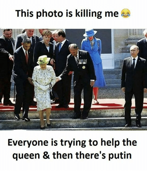 Memes, Putin, and 🤖: This photo is killing me  Everyone is trying to help the  queen & then there's putin