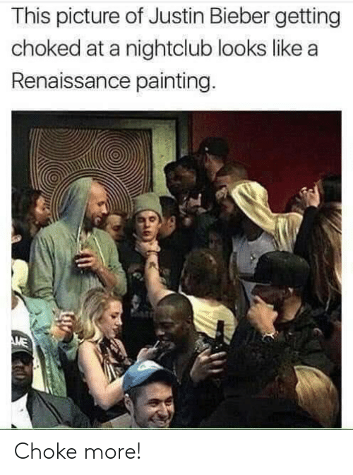 Justin Bieber, Renaissance, and Bieber: This picture of Justin Bieber getting  choked at a nightclub looks like a  Renaissance painting.  ME Choke more!