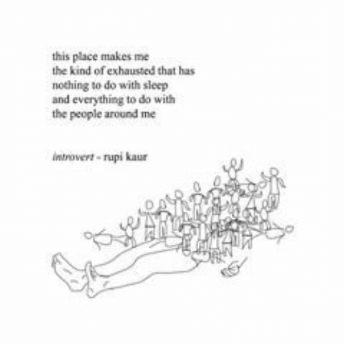 Introvert, Sleep, and This: this place makes me  the kind of exhausted that has  nothing to do with sleep  and everything to do with  the people around me  introvert-rupi kaur