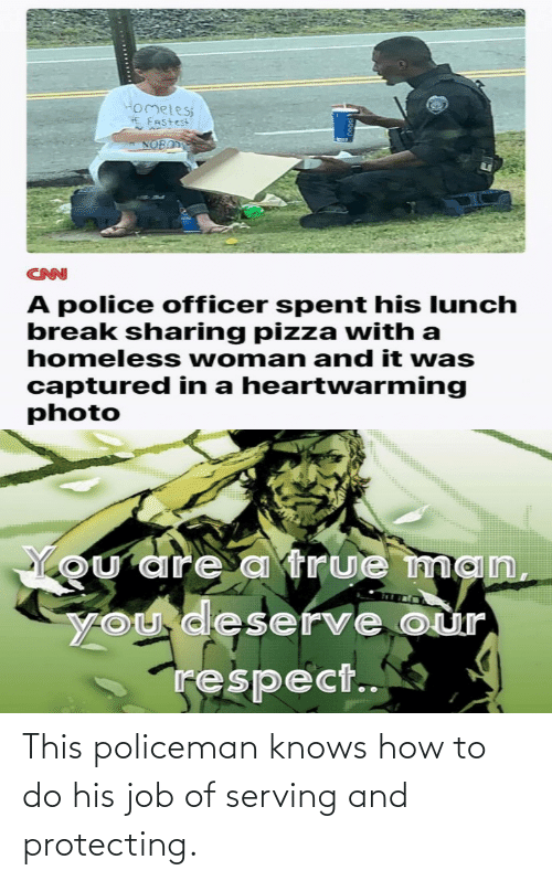 His: This policeman knows how to do his job of serving and protecting.