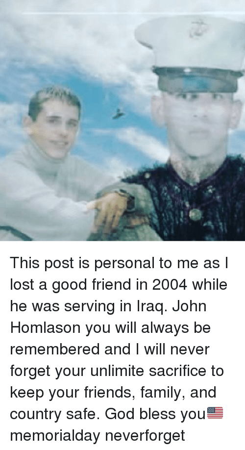 Neverforget: This post is personal to me as I lost a good friend in 2004 while he was serving in Iraq. John Homlason you will always be remembered and I will never forget your unlimite sacrifice to keep your friends, family, and country safe. God bless you🇺🇸 memorialday neverforget