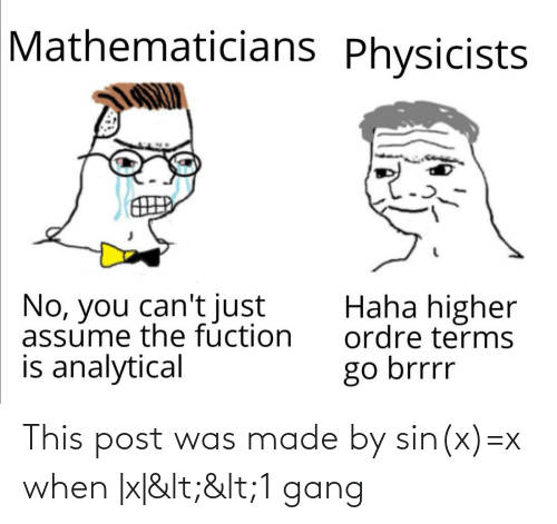 X X: This post was made by sin(x)=x when |x|<<1 gang