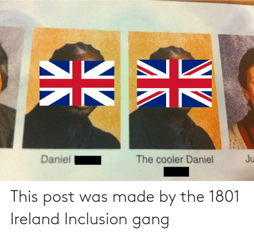 Ireland: This post was made by the 1801 Ireland Inclusion gang
