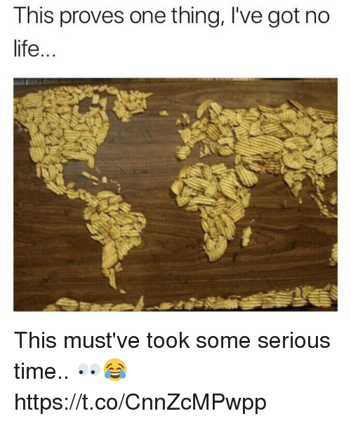 No Lifes: This proves one thing, I've got no  life This must've took some serious time.. 👀😂 https://t.co/CnnZcMPwpp