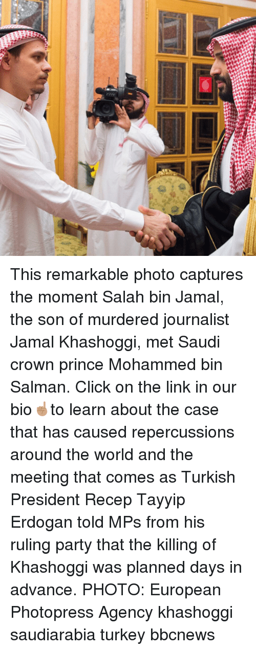 Click, Memes, and Party: This remarkable photo captures the moment Salah bin Jamal, the son of murdered journalist Jamal Khashoggi, met Saudi crown prince Mohammed bin Salman. Click on the link in our bio☝🏽to learn about the case that has caused repercussions around the world and the meeting that comes as Turkish President Recep Tayyip Erdogan told MPs from his ruling party that the killing of Khashoggi was planned days in advance. PHOTO: European Photopress Agency khashoggi saudiarabia turkey bbcnews