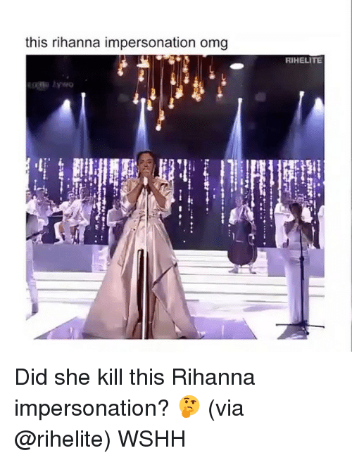 Memes, Rihanna, and Wshh: this rihanna impersonation omg  RIHELITE Did she kill this Rihanna impersonation? 🤔 (via @rihelite) WSHH
