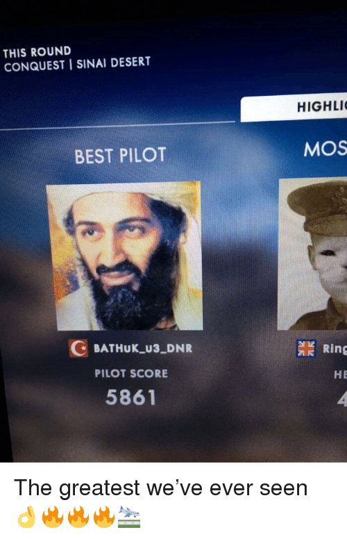 conquest: THIS ROUND  CONQUEST I SINAI DESERT  HIGHLI  BEST PILOT  MOS  デ  .  G BATHUK_U3 DNR  PILOT SCORE  5861  檾Ring  HE <p>The greatest we&rsquo;ve ever seen 👌🔥🔥🔥🛬</p>