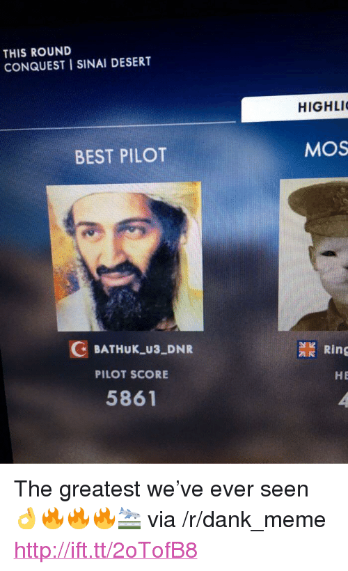 "conquest: THIS ROUND  CONQUEST I SINAI DESERT  HIGHLI  BEST PILOT  MOS  デ  .  G BATHUK_U3 DNR  PILOT SCORE  5861  檾Ring  HE <p>The greatest we&rsquo;ve ever seen 👌🔥🔥🔥🛬 via /r/dank_meme <a href=""http://ift.tt/2oTofB8"">http://ift.tt/2oTofB8</a></p>"