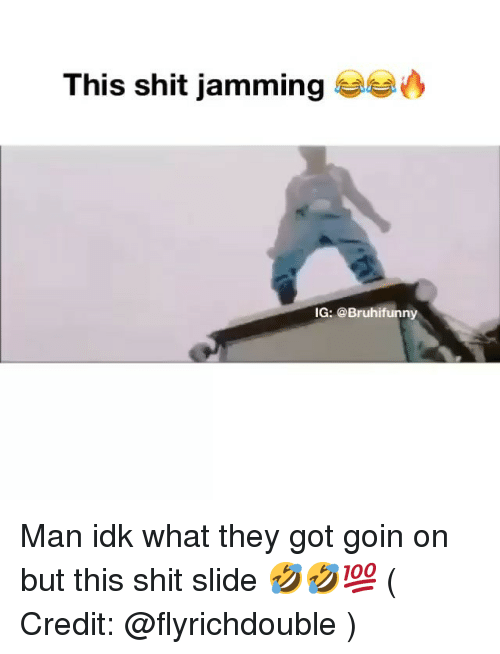 jamming: This shit jamming  IG: @Bruhifunny Man idk what they got goin on but this shit slide 🤣🤣💯 ( Credit: @flyrichdouble )