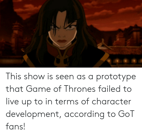 Game of Thrones, Game, and Live: This show is seen as a prototype that Game of Thrones failed to live up to in terms of character development, according to GoT fans!