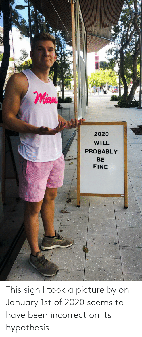 A Picture: This sign I took a picture by on January 1st of 2020 seems to have been incorrect on its hypothesis
