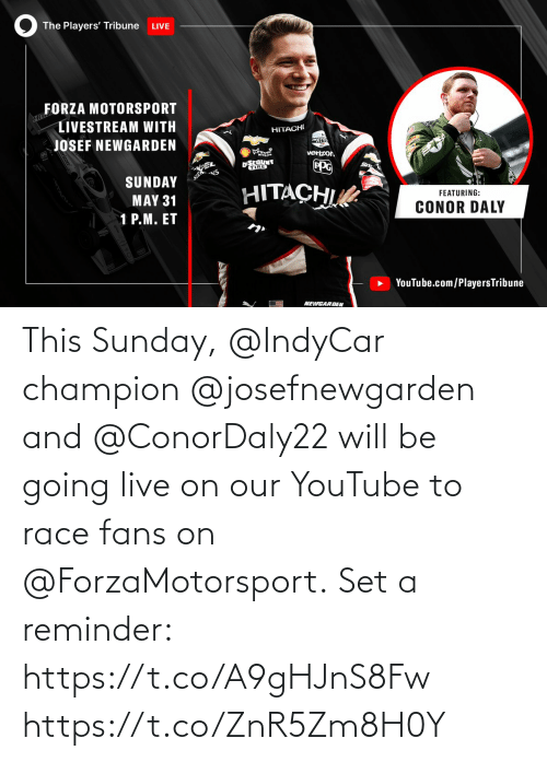 Sunday: This Sunday, @IndyCar champion @josefnewgarden and @ConorDaly22 will be going live on our YouTube to race fans on @ForzaMotorsport.  Set a reminder: https://t.co/A9gHJnS8Fw https://t.co/ZnR5Zm8H0Y