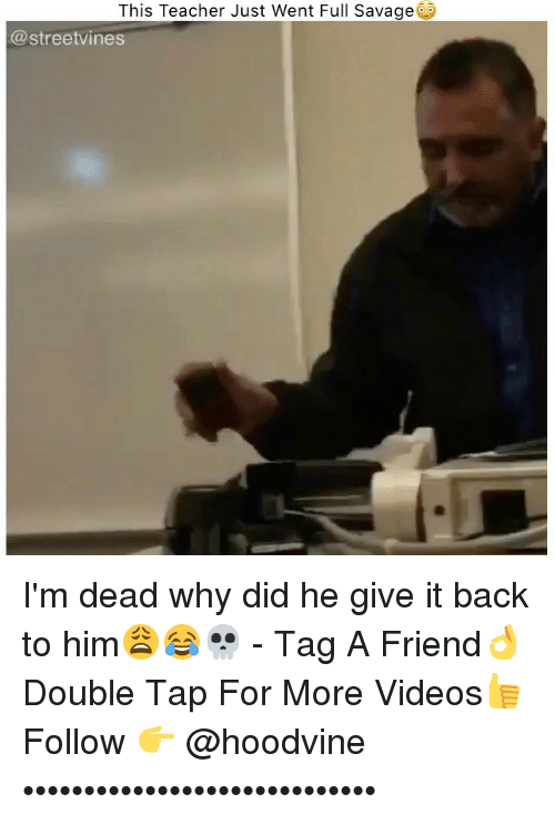 Hoodvine: This Teacher Just Went Full Savage  Ca streetvines I'm dead why did he give it back to him😩😂💀 - Tag A Friend👌 Double Tap For More Videos👍 Follow 👉 @hoodvine •••••••••••••••••••••••••••••