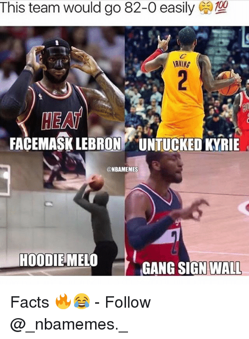 Gangly: This team would go 82-0 easily  RVING  HEAT  FACEMASK LEBRON UNTUCKED KYRIE  @NBAMEMES  HOODIEMELO  GANG SIGN 〉  WALL Facts 🔥😂 - Follow @_nbamemes._