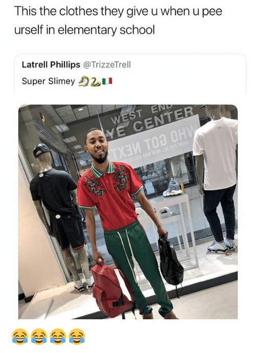 Clothes, School, and Elementary: This the clothes they give u when u pee  urself in elementary school  Latrell Phillips @TrizzeTrell  Super Slimey 😂😂😂😂