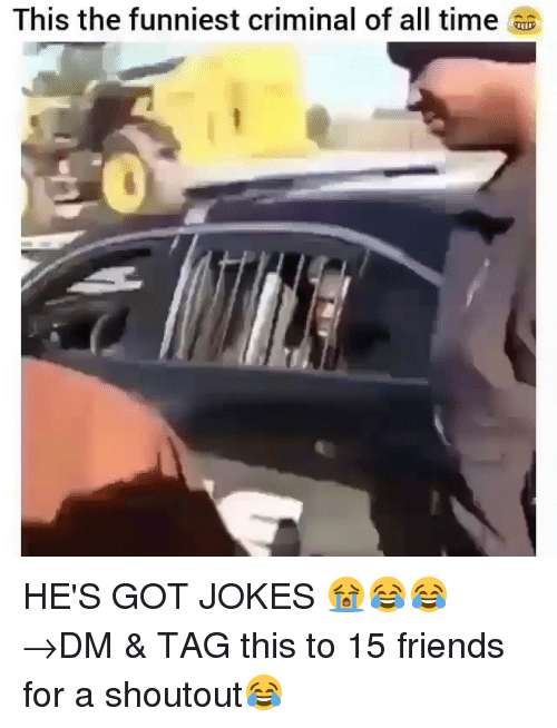 Friends, Memes, and Jokes: This the funniest criminal of all time HE'S GOT JOKES 😭😂😂 →DM & TAG this to 15 friends for a shoutout😂
