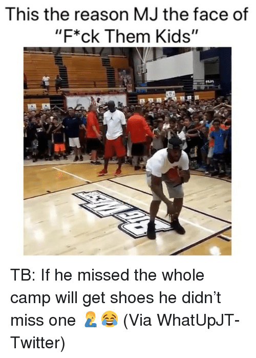 """Basketball, Nba, and Shoes: This the reason MJ the face of  """"F*ck Them Kids"""" TB: If he missed the whole camp will get shoes he didn't miss one 🤦♂️😂 (Via WhatUpJT-Twitter)"""