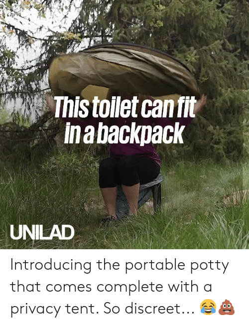 tent: This toilet can fit  Ina backpack  UNILAD Introducing the portable potty that comes complete with a privacy tent. So discreet... 😂💩