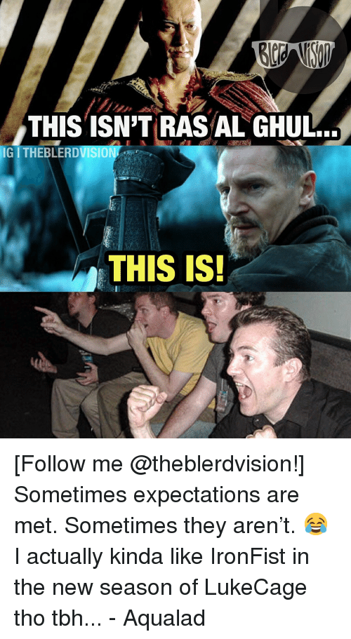 Justice League: THIS TSN'T RAS AL GHUL.  IG ITHEBLERDVISION  THIS IS! [Follow me @theblerdvision!] Sometimes expectations are met. Sometimes they aren't. 😂 I actually kinda like IronFist in the new season of LukeCage tho tbh... - Aqualad