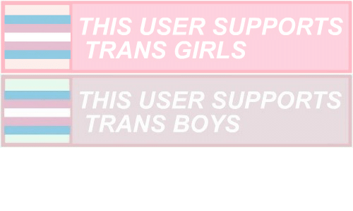 Girls, Boys, and User: THIS USER SUPPORTS  TRANS GIRLS   THIS USER SUPPORTS  TRANS BOYS