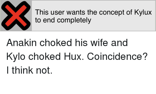 Gif, Tumblr, and Wife: This user wants the concept of Kylux  to end completely Anakin choked his wife and Kylo choked Hux. Coincidence? I think not.