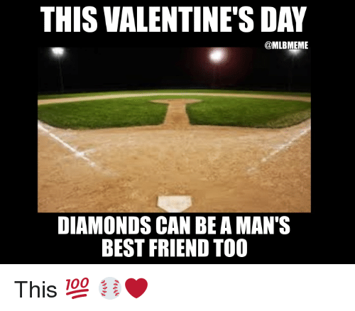 Amante: THIS VALENTINE'S DAY  @MLBMEME  DIAMONDS CAN BE AMANTS  BEST FRIEND TOO This 💯   ⚾️❤️