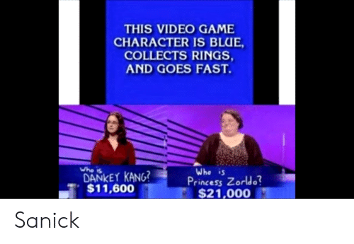 Dankey Kang: THIS VIDEO GAME  CHARACTER IS BLUE,  COLLECTS RINGS,  AND GOES FAST.  Who is  Whe is  DANKEY KANG?  $11,600  Princess Zorldo?  $21,000 Sanick