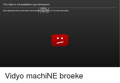 Bir: This video is not available in your dimension  Sorry about that. Please go to https://www.helpo  bir  ! for more information.  m  <p>Vidyo machiNE broeke</p>