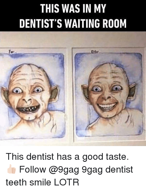 Waiting Room: THIS WAS IN MY  DENTIST'S WAITING ROOM  Fer  Eiter This dentist has a good taste. 👍🏻 Follow @9gag 9gag dentist teeth smile LOTR