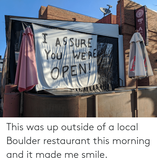 Outside Of: This was up outside of a local Boulder restaurant this morning and it made me smile.