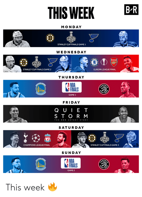 europa: THIS WEEK BR  MONDAY  NAL  STANLEY CUP FINALS GAME 1  WEDNESDAY  NA  STANLEY CUP FINALS GAME 2  EUROPA LEAGUE FINAL  THURSDAY  A NBA  FINALS  GAME 1  FRIDAY  QUIE T  STOR M  SATURDAY  CHAMPIONS LEAGUE FINAL  STANLEY CUPFINALS GAME3  SUNDAY  A NBA  FINALS  GAME 2 This week 🔥
