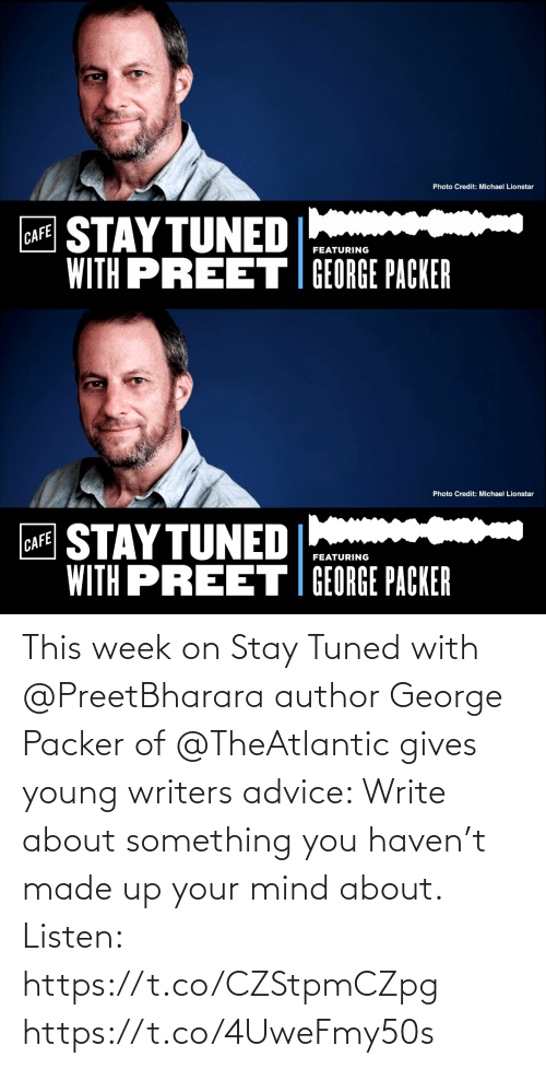 Write: This week on Stay Tuned with @PreetBharara author George Packer of @TheAtlantic gives young writers advice: Write about something you haven't made up your mind about. Listen: https://t.co/CZStpmCZpg https://t.co/4UweFmy50s