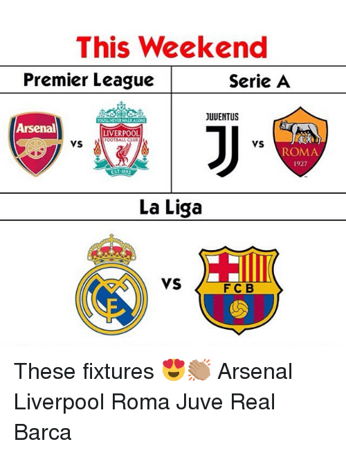 serie a: This Weekend  Premier League  Serie A  JUUENTUS  Arsenal  LIVERPOOL  FOOTEALL CLUB  VS  ROMA  2  1927  La Liga  VS  F C B These fixtures 😍👏🏽 Arsenal Liverpool Roma Juve Real Barca