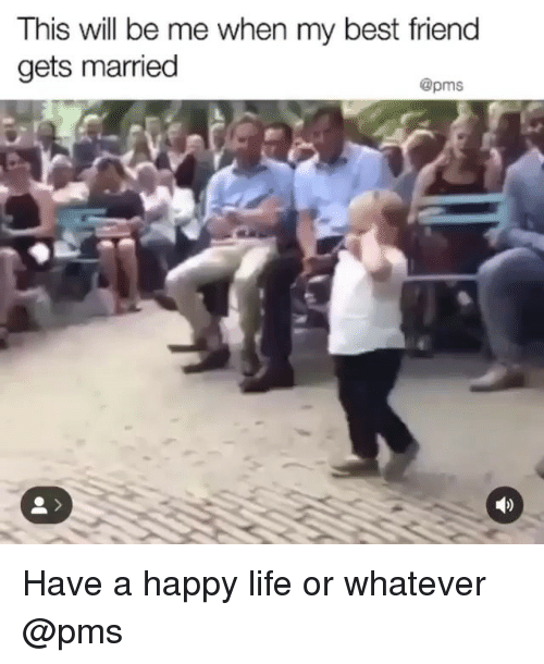 Best Friend, Funny, and Life: This will be me when my best friend  gets married  @pms Have a happy life or whatever @pms