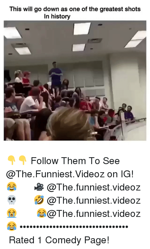 Memes, History, and Comedy: This will go down as one of the greatest shots  In history 👇👇 Follow Them To See @The.Funniest.Videoz on IG!😂 ⠀⠀⠀⠀⠀🎥 @The.funniest.videoz 💀 ⠀⠀⠀⠀⠀🤣 @The.funniest.videoz 😭 ⠀⠀ ⠀⠀⠀😂@The.funniest.videoz 😂 ⠀⠀⠀⠀⠀••••••••••••••••••••••••••••••••• ⠀⠀⠀⠀⠀ ⠀⠀Rated 1 Comedy Page!